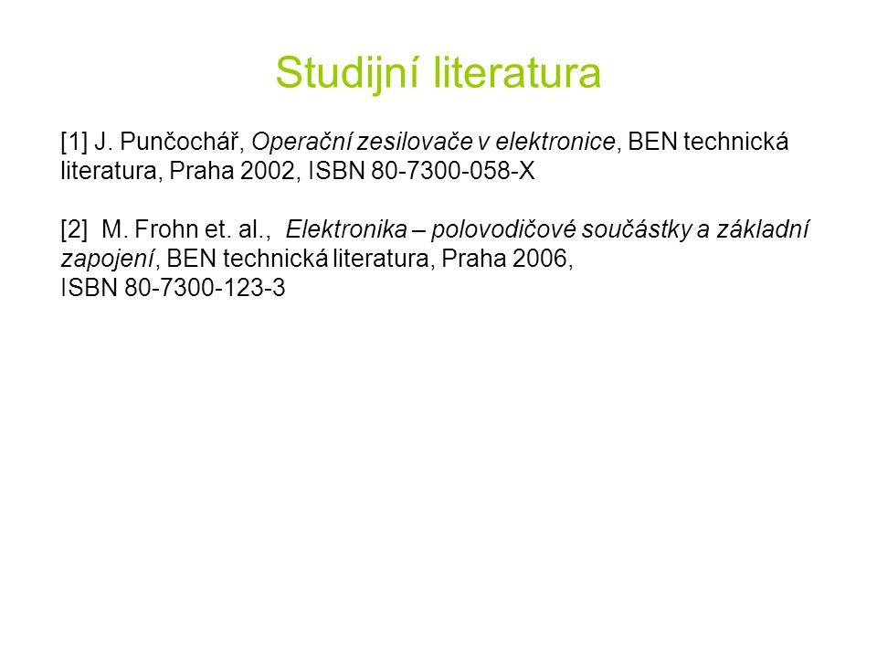 Studijní literatura [1] J. Punčochář, Operační zesilovače v elektronice, BEN technická literatura, Praha 2002, ISBN 80-7300-058-X.